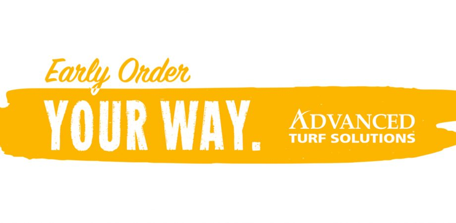 Early Order Your Way. Advanced Turf Solutions
